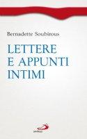 Lettere e appunti intimi - Soubirous Bernadette (santa)