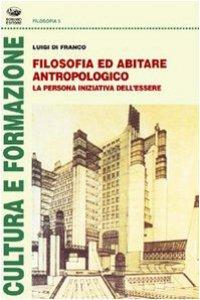 Copertina di 'Filosofia ed abitare antropologico'