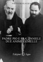 Padre Pio e fra Daniele due anime gemelle - Matteo Bevilacqua