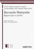 Bernardo Mattarella. Appunti per un profilo. Atti del Convegno (Roma, 18 novembre 2002) - Bolignani Giovanni, Giovagnoli Agostino, Malgeri Francesco