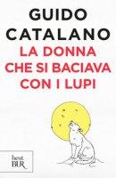 La donna che si baciava con i lupi - Catalano Guido