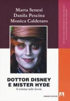 Dottor Disney e Mister Hyde. Il crimine nelle favole - Senesi Marta, Pescina Danila, Calderaro Monica