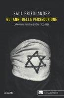 Gli anni della persecuzione - Saul Friedländer
