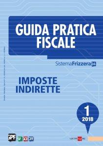 Copertina di 'Guida Pratica Fiscale Imposte Indirette 1/2018'