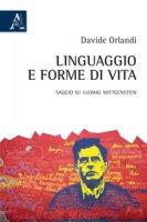 Linguaggio e forme di vita. Saggio su Ludwig Wittgenstein - Orlandi Davide