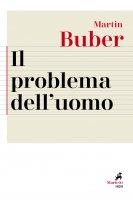 Il problema dell'uomo - Martin Buber