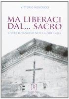 Ma liberaci dal... sacro - Mencucci Vittorio