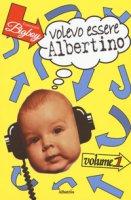 Volevo essere Albertino - Bigboy Francesco