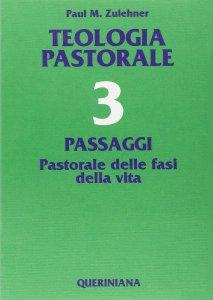 Copertina di 'Teologia pastorale [vol_3] / Passaggi. Pastorale delle fasi della vita'