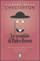 Lo scandalo di padre Brown - Chesterton Gilbert K.