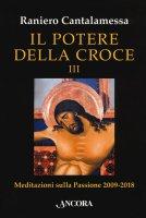 Il potere della croce. Volume 3 - Raniero Cantalamessa