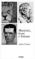 Musicisti, leoni e fontane - Ventura Andrea