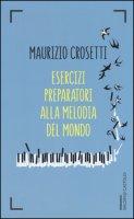 Esercizi preparatori alla melodia del mondo - Crosetti Maurizio