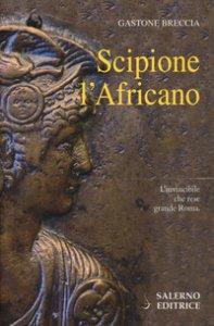 Copertina di 'Scipione l'africano. L'invincibile che rese grande Roma'