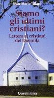 Siamo gli ultimi cristiani? Lettera ai cristiani del Duemila - Tillard Jean-Marie R.