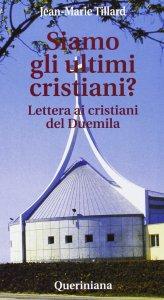 Copertina di 'Siamo gli ultimi cristiani? Lettera ai cristiani del Duemila'