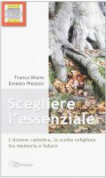 Scegliere l'essenziale. L'Azione Cattolica, la scelta religiosa tra memoria e futuro - Miano Franco, Preziosi Ernesto