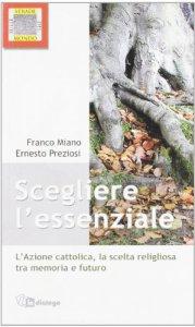 Copertina di 'Scegliere l'essenziale. L'Azione Cattolica, la scelta religiosa tra memoria e futuro'