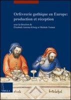 Orfèvrerie gothique en Europe: production et réception. Ediz. multilingue