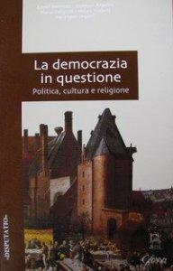 Copertina di 'La democrazia in questione. Politica, cultura e religione'