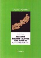 Insegnare a leggere e scrivere con il metodo FOL. Un programma fonologico ortografico lessicale. Manuale per l'insegnante - Malaguti Tamara