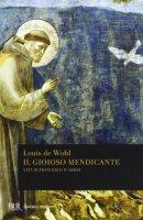 Il gioioso mendicante. Vita di Francesco d'Assisi - Louis De Wohl