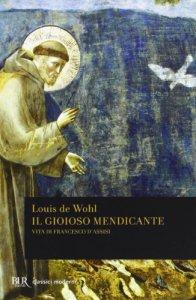 Copertina di 'Il gioioso mendicante. Vita di Francesco d'Assisi'