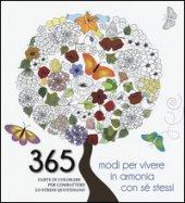 365 modi per vivere in armonia con sé stessi. L'arte di colorare per combattere lo stress quotidiano