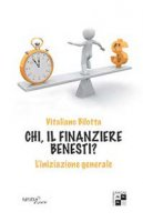 Chi, il finanziere Benesti? L'iniziazione generale - Bilotta Vitaliano