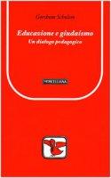 Educazione e giudaismo. Un dialogo pedagogico - Scholem Gershom