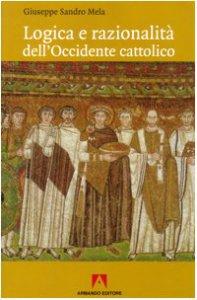 Copertina di 'Logica e razionalità dell'Occidente cattolico'
