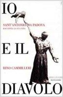 Io e il Diavolo. Sant'Antonio da Padova racconta la sua vita - Cammilleri Rino