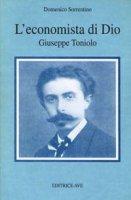 L' economista di Dio. Giuseppe Toniolo - Sorrentino Domenico