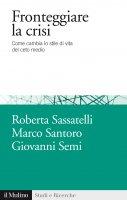 Fronteggiare la crisi - Roberta Sassatelli, Marco Santoro, Giovanni Semi