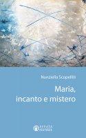 Maria incanto e mistero - Nunziella Scopelliti