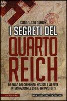 I segreti del quarto Reich. La fuga dei criminali nazisti e la rete internazionale che li ha protetti - Caldiron Guido