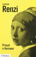 Proust e Vermeer. Apologia dell'imprecisione - Renzi Lorenzo