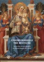 Cosimo Rosselli (1443-1507). Tre restauri. Un maestro del Rinascimento fiorentino riconsiderato. Atti del Convegno (Firenze, 8 novembre 2017)