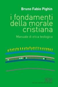Copertina di 'I fondamenti della morale cristiana. Manuale di etica teologica'