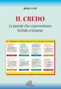 Copertina di 'Il Credo. Le parole che ci presentano la fede cristiana'