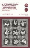 La letteratura italiana nel mondo iberico e latinoamericano. Critica, traduzioni, istituzioni