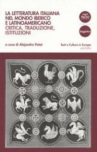 Copertina di 'La letteratura italiana nel mondo iberico e latinoamericano. Critica, traduzioni, istituzioni'