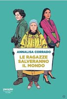 Le ragazze salveranno il mondo - Annalisa Corrado