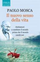 Il nuovo senso della vita - Paolo Mosca