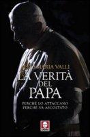 La verità del Papa - Valli Aldo M.