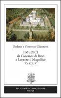 I Medici da Giovanni di Bicci a Lorenzo il Magnifico «l'ascesa» - Giannetti Vincenzo, Giannetti Stefano