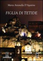 Figlia di Tetide - D'Agostino M. Antonella