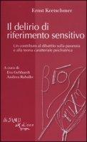 Il delirio di riferimento sensitivo. Un contributo al dibattito sulla paranoia e alla teoria psichiatrica - Kretschmer Ernst