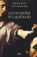 L' invenzione di Caravaggio. Con ebook - Cotroneo Roberto