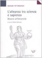 L' alleanza tra scienza e sapienza. Discorsi all'Università - Tettamanzi Dionigi